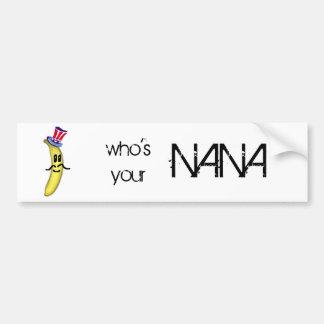who's your Nana Bumper Sticker