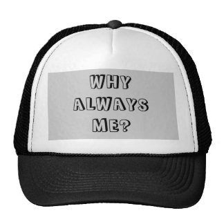 WHY  ALWAYS ME? CAP