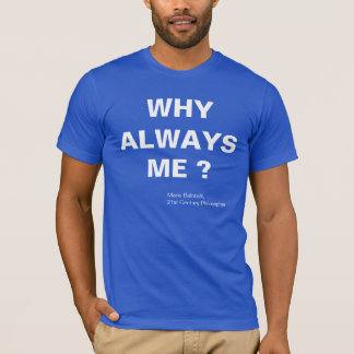 WHY ALWAYS ME ? MARIO BALOTELLI T-Shirt