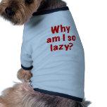 Why Am I So Lazy Dog Clothes