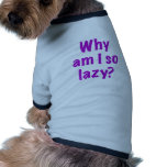 Why Am I So Lazy Dog T Shirt