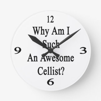 Why Am I Such An Awesome Cellist? Wall Clocks