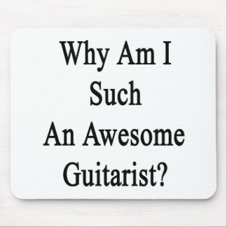 Why Am I Such An Awesome Guitarist? Mouse Pad
