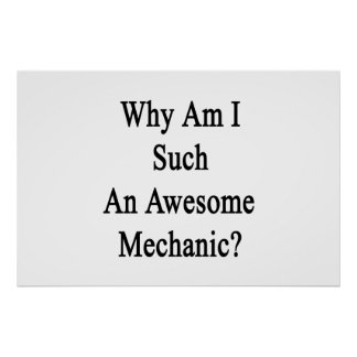 Why Am I Such An Awesome Mechanic? Poster