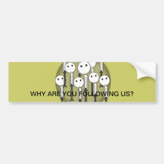 Why Are You Following Us? Bumper Sticker
