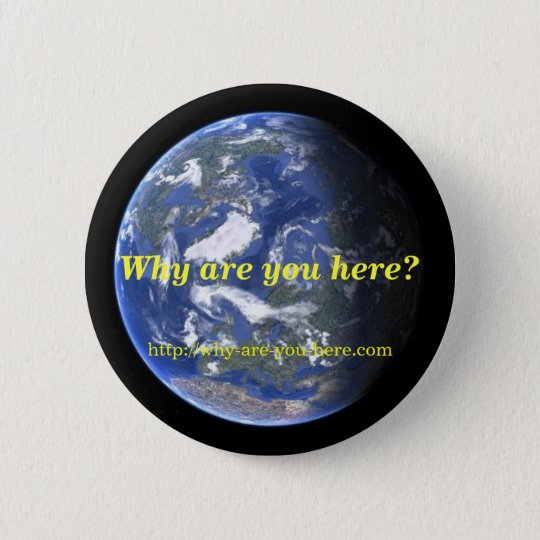 Why are you here? Button