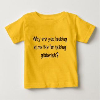 Why are you looking at me like I'm talking gibb... Baby T-Shirt