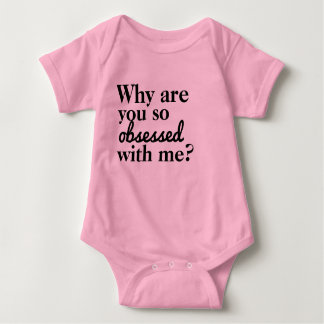 Why Are You So Obsessed With Me? Baby Bodysuit