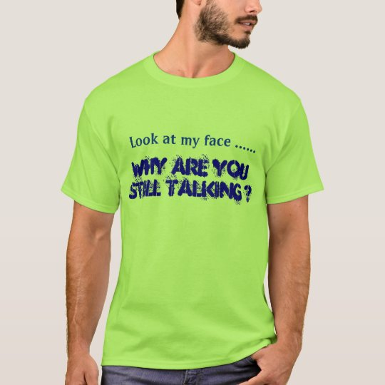 Why are you still talking ? T-Shirt
