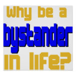Why Be a Bystander in Life Poster