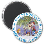 WHY BE NORMAL? 6 CM ROUND MAGNET