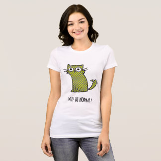 Why Be Normal Cat Trendy Humorous Green T-Shirt