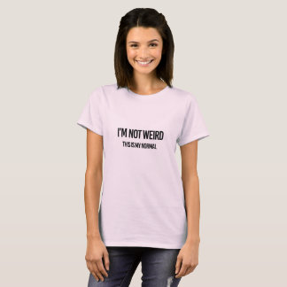 "Why Be Normal ""I'm Not Weird, This is My Normal"" T-Shirt"