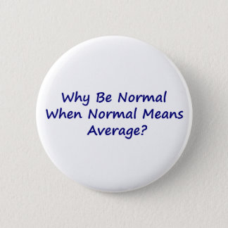 Why Be Normal When Normal Means Average? 6 Cm Round Badge
