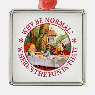 Why Be Normal? Where's the Fun in That? Christmas Ornament