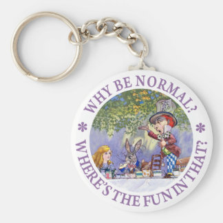 WHY BE NORMAL? WHERE'S THE FUN IN THAT? KEY RING