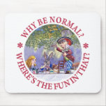 'WHY BE NORMAL? WHERE'S THE FUN IN THAT? MOUSEMAT