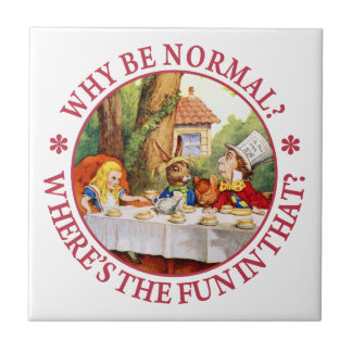 Why Be Normal? Where's the Fun in That? Tile
