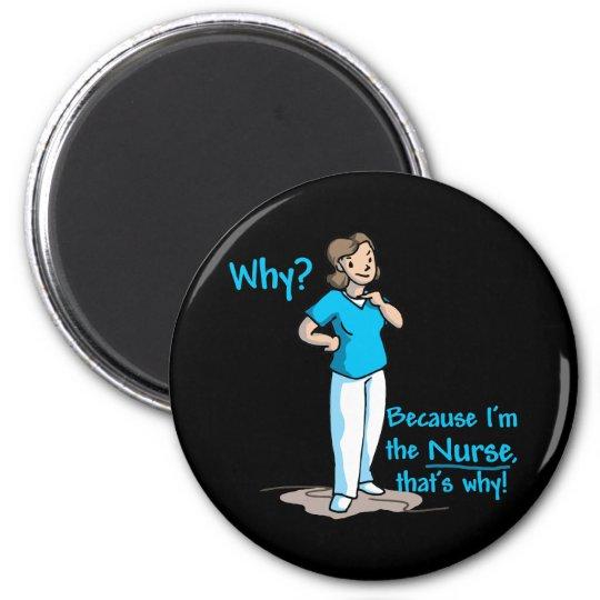 Why? Because I'm The Nurse 6 Cm Round Magnet
