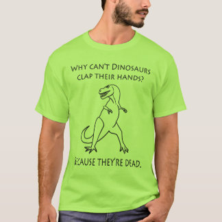 Why Can't Dinosaurs Clap Their Hands, Funny T-Shirt