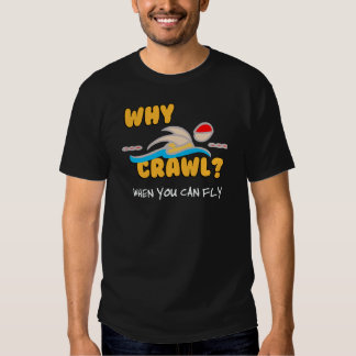 Why Crawl?  Butterfly! Shirts
