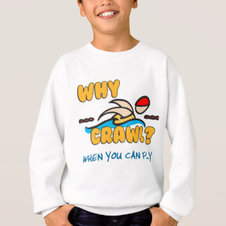 Why Crawl?  Butterfly! Sweatshirt