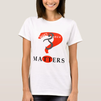 Why Dance Matters T-Shirt