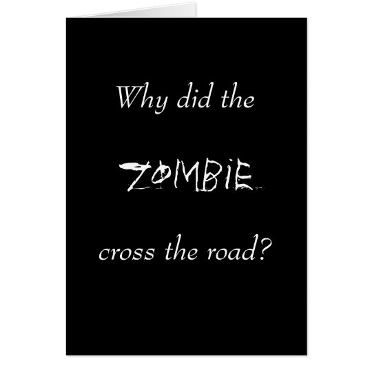 WHY DID THE ZOMBIE CROSS THE ROAD? CARD