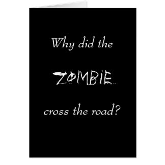 WHY DID THE ZOMBIE CROSS THE ROAD GREETING CARD