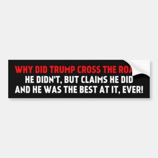 Why did Trump Cross the Road Bumper Sticker