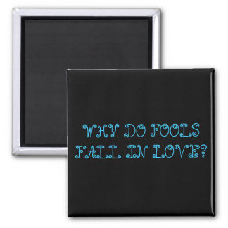 WHY DO FOOLS FALL IN LOVE? SQUARE MAGNET