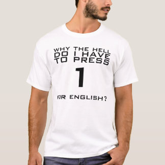 Why do I have to press 1 for english T-Shirt