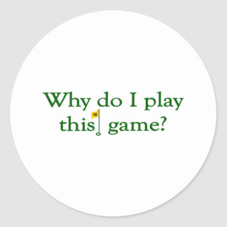 Why Do I Play This Game (Golf) Round Sticker