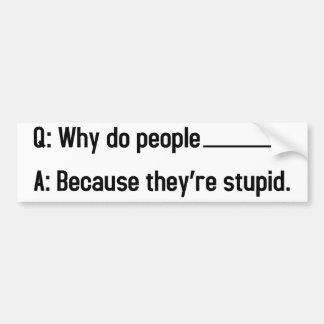 Why do people blank? bumper sticker