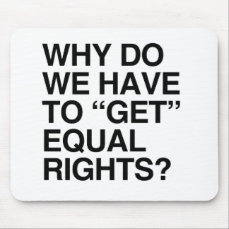 WHY DO WE HAVE TO GET EQUAL RIGHTS MOUSE PAD