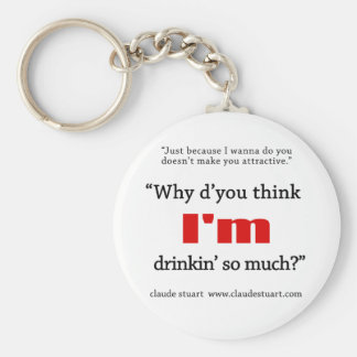why do you think I'm drinkin so much key chain