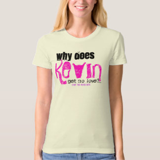 Why Does KEVIN get no love? T-Shirt