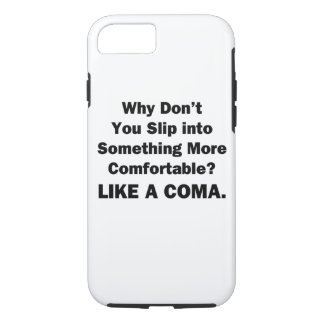 Why Don't You Slip inot Something More Comfortable iPhone 7 Case