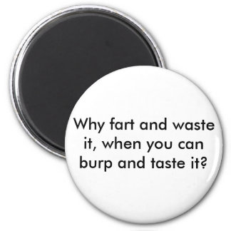 Why fart and waste it, when you can burp and ta... magnet