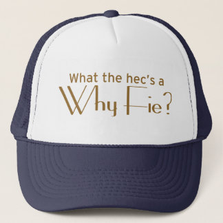 Why Fie? Trucker Hat