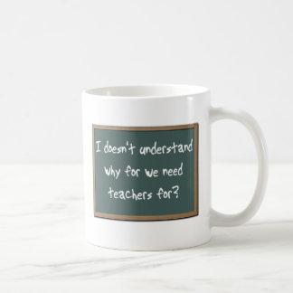 Why For Need Teachers Funny Mug Humor