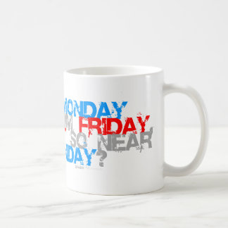 Why is Friday So Close To Monday - funny comedy Basic White Mug