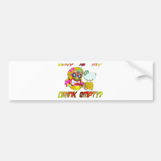 Why is my Drink Empty? Bumper Sticker