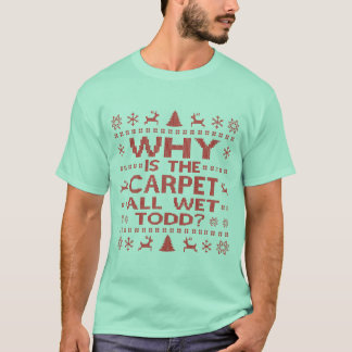 WHY IS THE CARPET ALL WED TODD T-Shirt