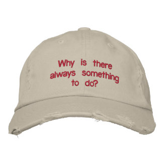 Why is there always something to do? embroidered baseball cap