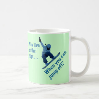Why Live On the Edge Coffee Mug