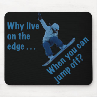 Why Live On the Edge Mouse Mat