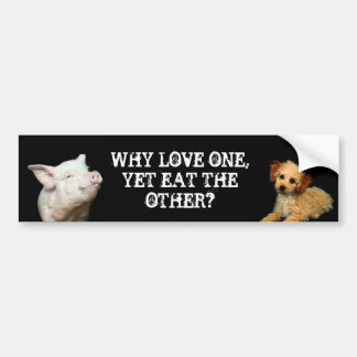 Why love one - Yet eat the other? Pig/Poodle Bumper Sticker