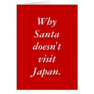 Why Santa doesn't visit Japan. Card