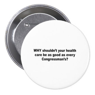 Why shouldn't your health care be as good as a con 7.5 cm round badge
